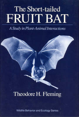The Short-tailed Fruit Bat: A Study in Plant-Animal Interactions - Wildlife Behaviour & Ecology S. (Hardback)