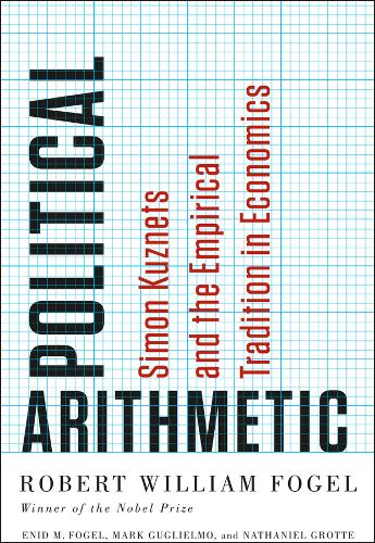 Political Arithmetic: Simon Kuznets and the Empirical Tradition in Economics (Hardback)