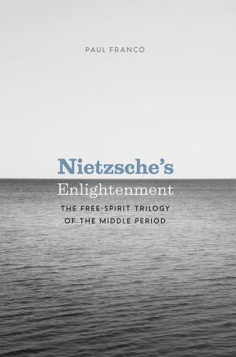 Nietzsche's Enlightenment: The Free-spirit Trilogy of the Middle Period (Hardback)