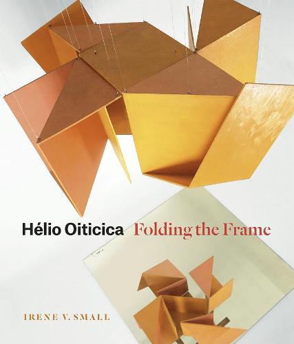 Helio Oiticica: Folding the Frame (Hardback)