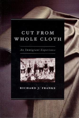 Cut from Whole Cloth: An Immigrant Experience (Hardback)