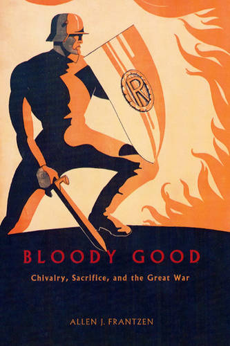 Bloody Good: Chivalry, Sacrifice and the Great War (Hardback)