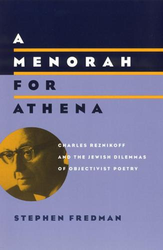 A Menorah for Athena: Charles Reznikoff and the Jewish Dilemmas of Objectivist Poetry (Hardback)