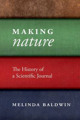 Making Nature: The History of a Scientific Journal (Hardback)
