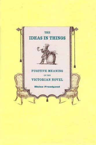 The Ideas in Things: Fugitive Meaning in the Victorian Novel (Paperback)