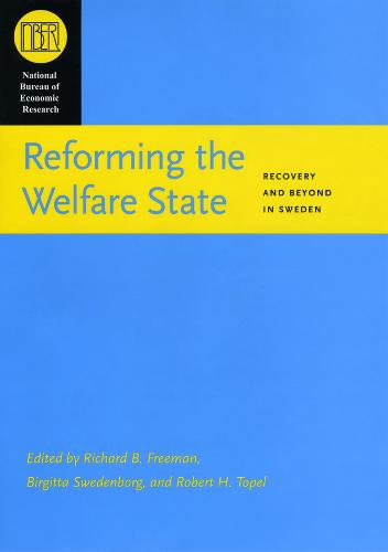 Reforming the Welfare State: Recovery and Beyond in Sweden - National Bureau of Economic Research Conference Report (Hardback)