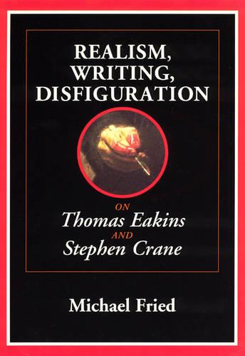 Realism, Writing, Disfiguration: On Thomas Eakins and Stephen Crane (Paperback)