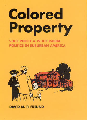 Colored Property: State Policy and White Racial Politics in Suburban America (Hardback)