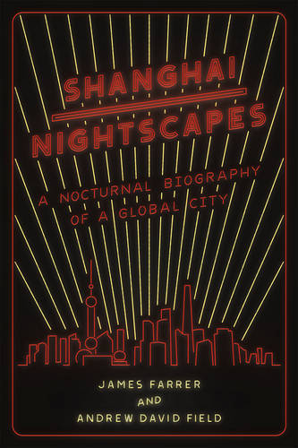 Shanghai Nightscapes: A Nocturnal Biography of a Global City (Paperback)