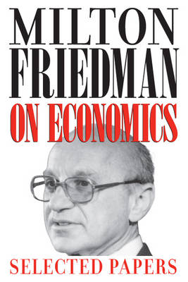 Milton Friedman on Economics: Selected Papers (Paperback)