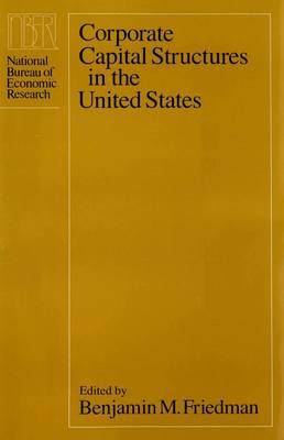Corporate Capital Structures in the United States: Project Report - National Bureau of Economic Research Monographs (Paperback)