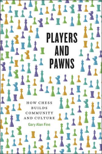 Players and Pawns: How Chess Builds Community and Culture (Hardback)