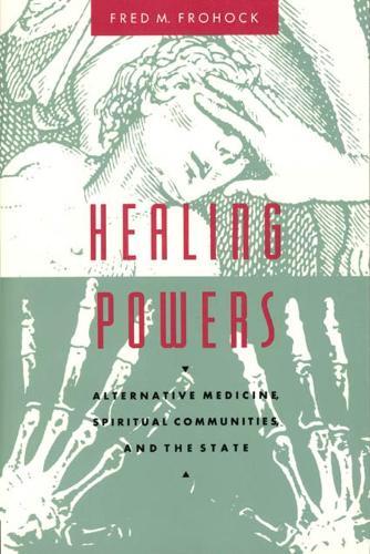 Healing Powers: Alternative Medicine, Spiritual Communities and the State - Morality and Society Series (Hardback)