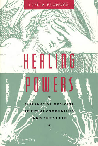 Healing Powers: Alternative Medicine, Spiritual Communities and the State - Morality and Society Series (Paperback)