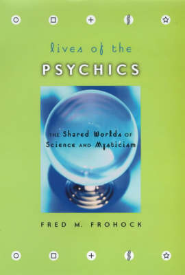 Lives of the Psychics: The Shared Worlds of Science and Mysticism (Hardback)