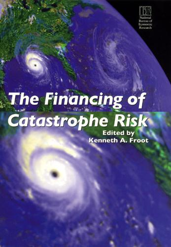 The Financing of Catastrophe Risk - National Bureau of Economic Research Project Reports (Hardback)