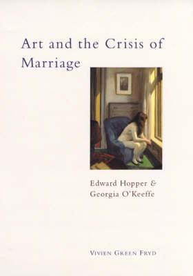 Art and the Crisis of Marriage: Edward Hopper and Georgia O'Keeffe (Hardback)