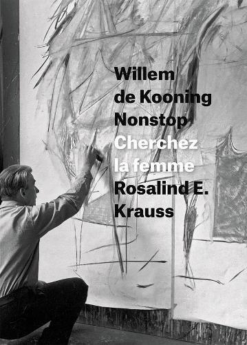 Willem de Kooning Nonstop: Cherchez la Femme (Hardback)