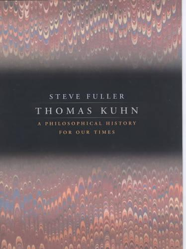 Thomas Kuhn: A Philosophical History for Our Times (Hardback)
