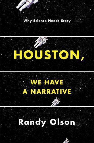 Houston, We Have a Narrative: Why Science Needs Story (Hardback)