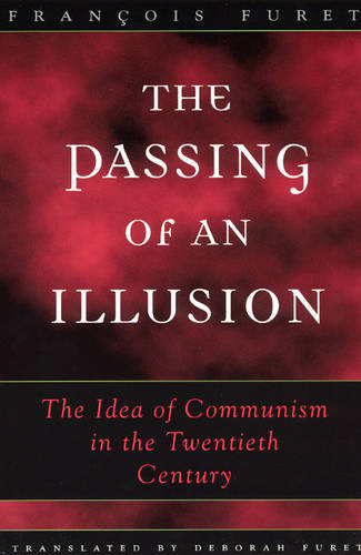 The Passing of an Illusion: The Idea of Communism in the Twentieth Century (Paperback)