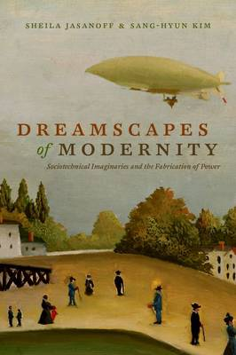 Dreamscapes of Modernity: Sociotechnical Imaginaries and the Fabrication of Power (Hardback)