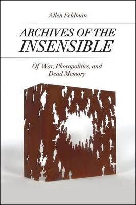 Archives of the Insensible: Of War, Photopolitics, and Dead Memory (Paperback)