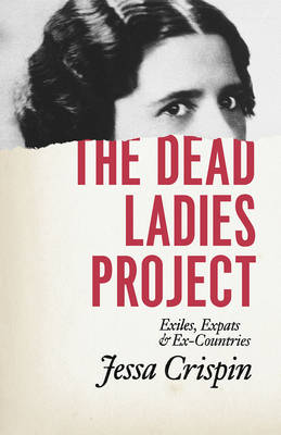 The Dead Ladies Project: Exiles, Expats, and Ex-Countries (Paperback)