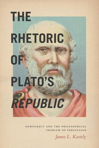The Rhetoric of Plato's Republic: Democracy and the Philosophical Problem of Persuasion (Hardback)