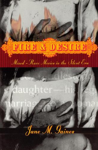 Fire and Desire: Mixed-Race Movies in the Silent Era (Hardback)