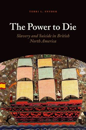 The Power to Die: Slavery and Suicide in British North America (Hardback)