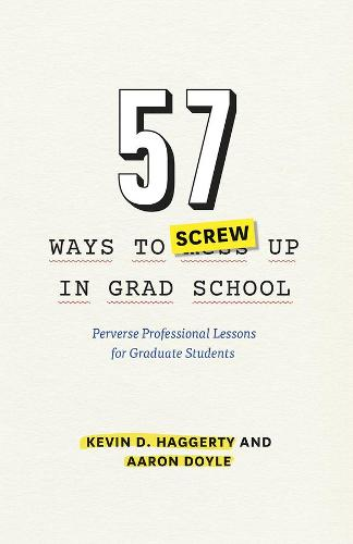 57 Ways to Screw Up in Grad School: Perverse Professional Lessons for Graduate Students - Chicago Guides to Academic Life (Hardback)