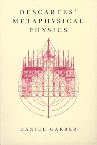 Descartes' Metaphysical Physics - Science & Its Conceptual Foundations S. (Hardback)