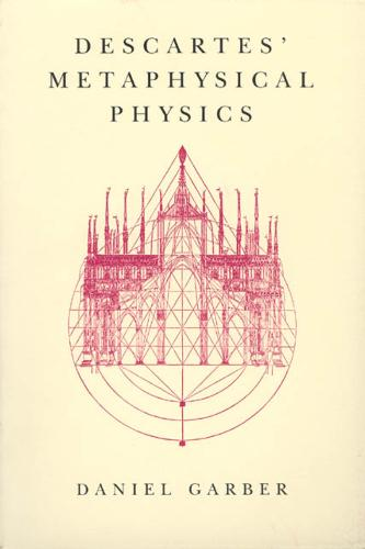 Descartes' Metaphysical Physics - Science & Its Conceptual Foundations S. (Paperback)