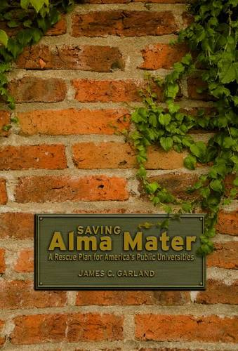 Saving Alma Mater: A Rescue Plan for America's Public Universities (Hardback)