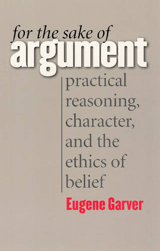 For the Sake of Argument: Practical Reasoning, Character, and the Ethics of Belief (Paperback)