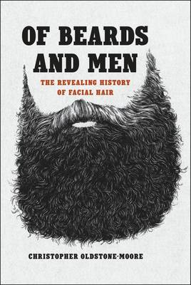 Of Beards and Men: The Revealing History of Facial Hair (Hardback)