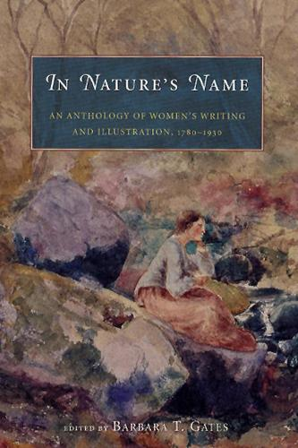 In Nature's Name: An Anthology of Women's Writing and Illustration, 1780-1930 (Hardback)