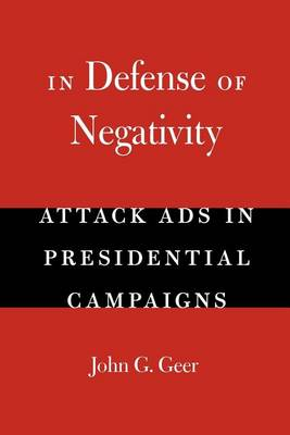 In Defense of Negativity: Attack Ads in Presidential Campaigns - Studies in Communication, Media & Public Opinion (Paperback)