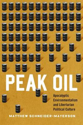 Peak Oil: Apocalyptic Environmentalism and Libertarian Political Culture (Paperback)