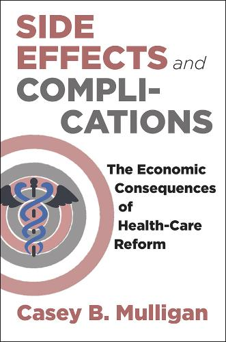 Side Effects and Complications: The Economic Consequences of Health-Care Reform (Hardback)