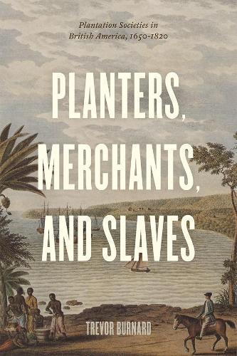 Planters, Merchants, and Slaves: Plantation Societies in British America, 1650-1820 (Paperback)