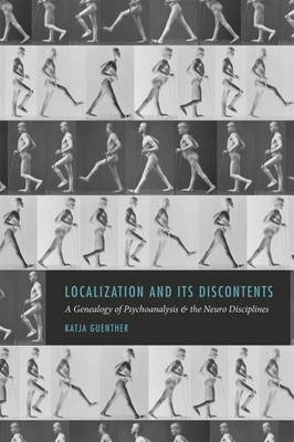 Localization and Its Discontents: A Genealogy of Psychoanalysis and the Neuro Disciplines (Hardback)