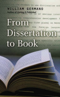 From Dissertation to Book - Chicago Guides to Writing, Editing and Publishing (Hardback)