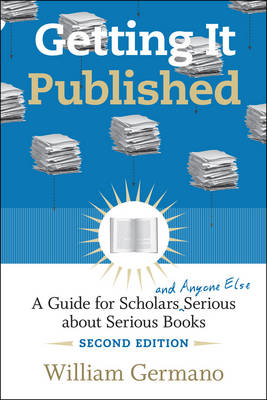 Getting it Published: A Guide for Scholars and Anyone Else Serious About Serious Books - Chicago Guides to Writing, Editing and Publishing (Paperback)