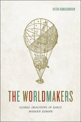 The Worldmakers: Global Imagining in Early Modern Europe (Hardback)