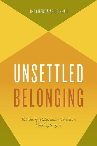 Unsettled Belonging: Educating Palestinian American Youth After 9/11 (Hardback)