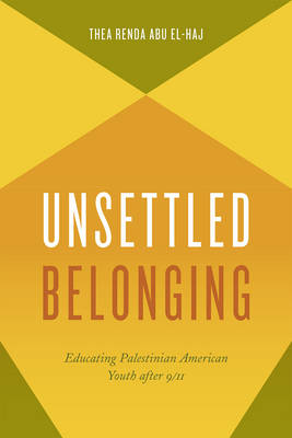 Unsettled Belonging: Educating Palestinian American Youth After 9/11 (Paperback)