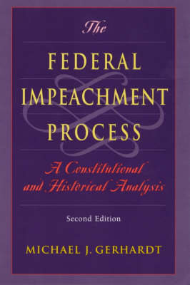 The Federal Impeachment Process: A Constitutional and Historical Analysis (Hardback)