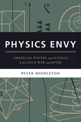 Physics Envy: American Poetry and Science in the Cold War and After (Hardback)